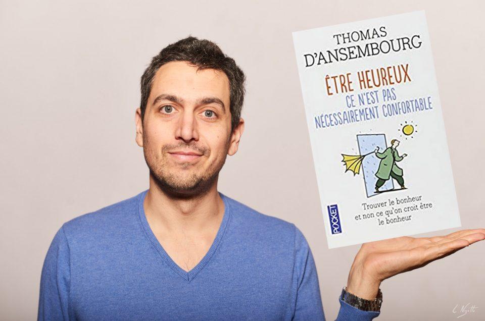 Être heureux ce n'est pas nécessairement confortable - Thomas D'Ansembourg